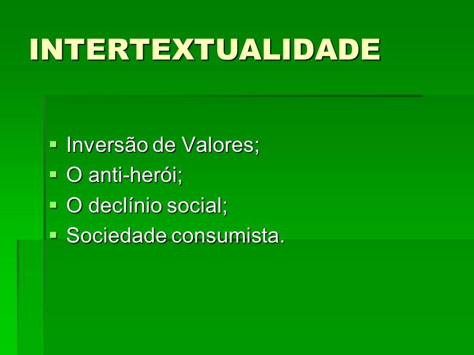 INTERTEXTUALIDADE Inversão de Valores; O anti-herói;