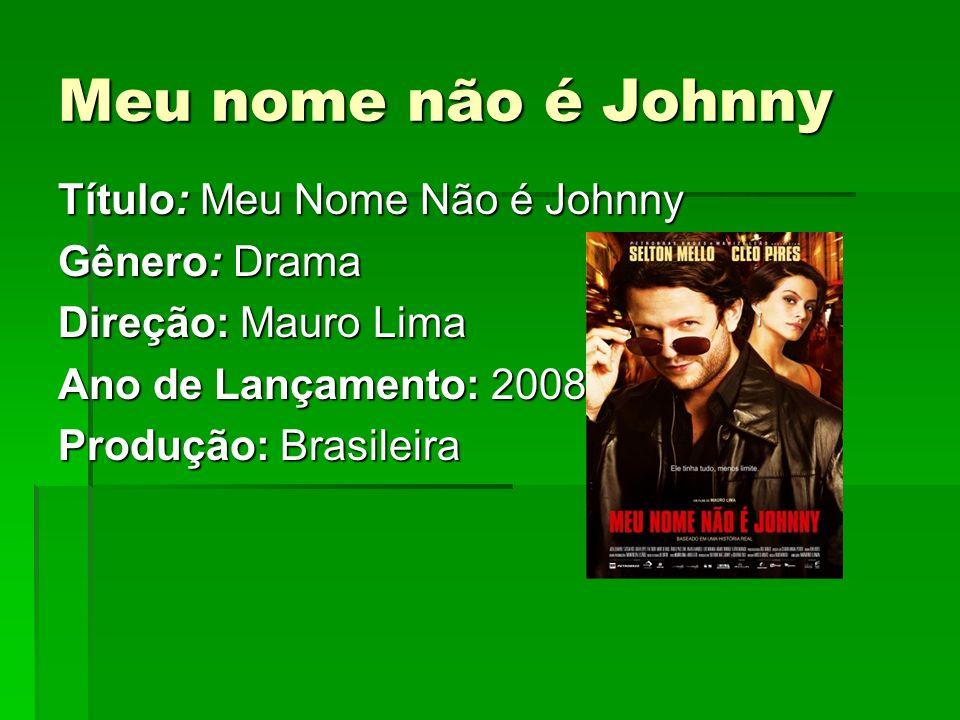 Meu nome não é Johnny Título: Meu Nome Não é Johnny Gênero: Drama