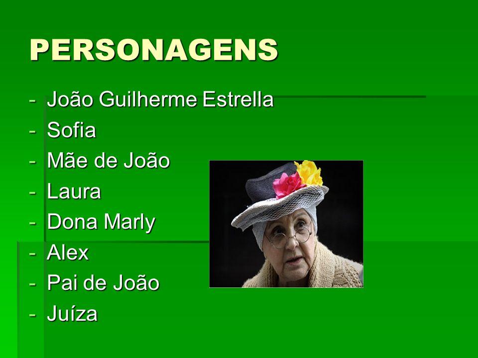 PERSONAGENS João Guilherme Estrella Sofia Mãe de João Laura Dona Marly