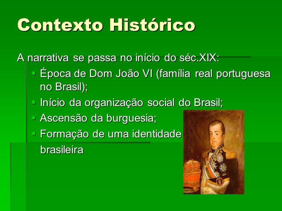 Contexto Histórico A narrativa se passa no início do séc.XIX: