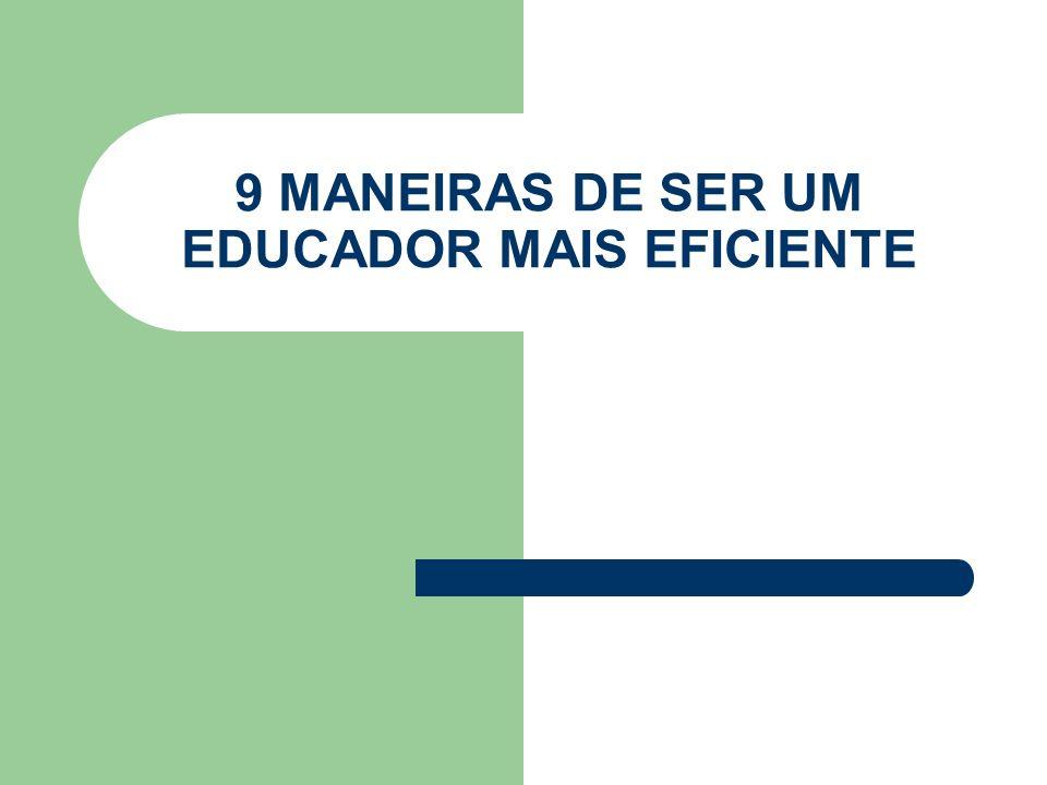 9 MANEIRAS DE SER UM EDUCADOR MAIS EFICIENTE