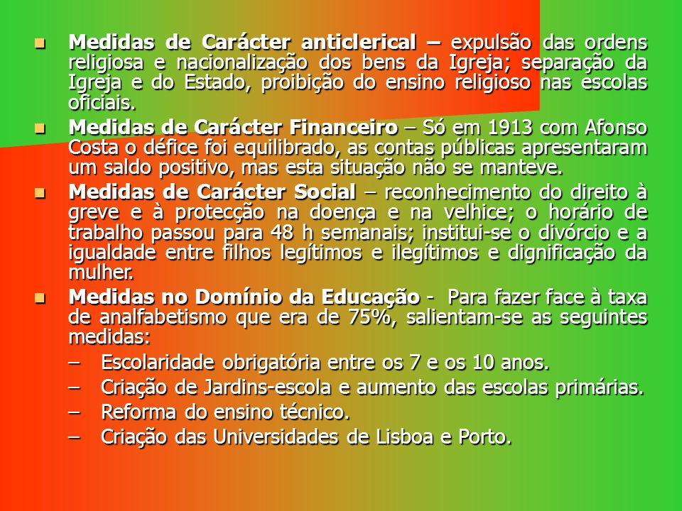 Medidas de Carácter anticlerical – expulsão das ordens religiosa e nacionalização dos bens da Igreja; separação da Igreja e do Estado, proibição do ensino religioso nas escolas oficiais.