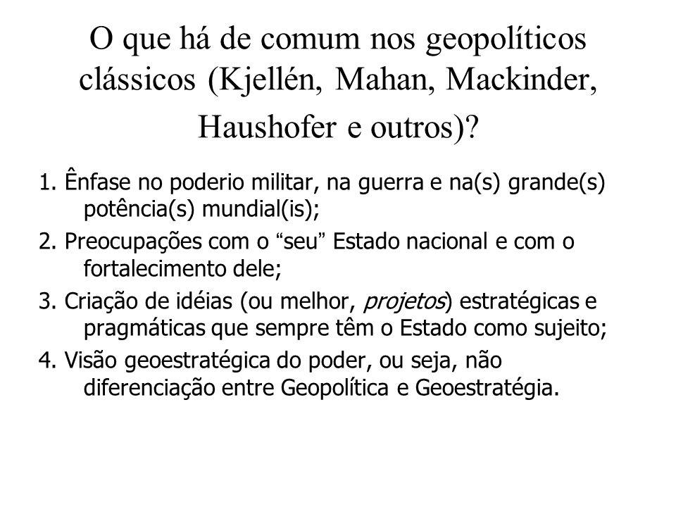 O que há de comum nos geopolíticos clássicos (Kjellén, Mahan, Mackinder, Haushofer e outros)