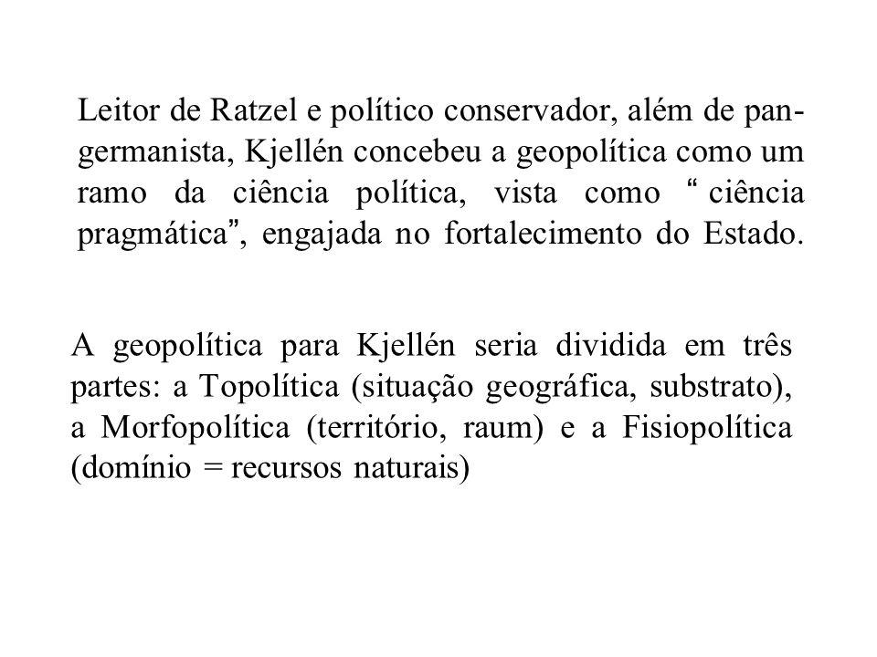 Leitor de Ratzel e político conservador, além de pan-germanista, Kjellén concebeu a geopolítica como um ramo da ciência política, vista como ciência pragmática , engajada no fortalecimento do Estado.