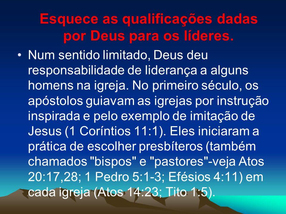 Esquece as qualificações dadas por Deus para os líderes.