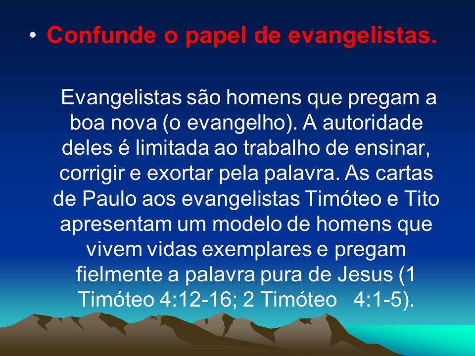 Confunde o papel de evangelistas.