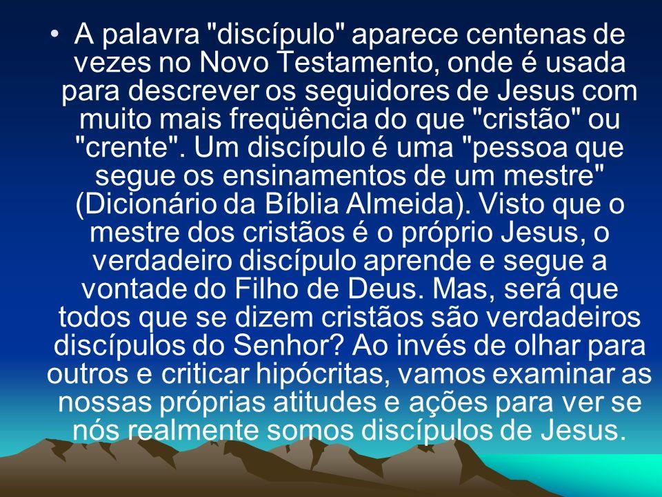 A palavra discípulo aparece centenas de vezes no Novo Testamento, onde é usada para descrever os seguidores de Jesus com muito mais freqüência do que cristão ou crente .