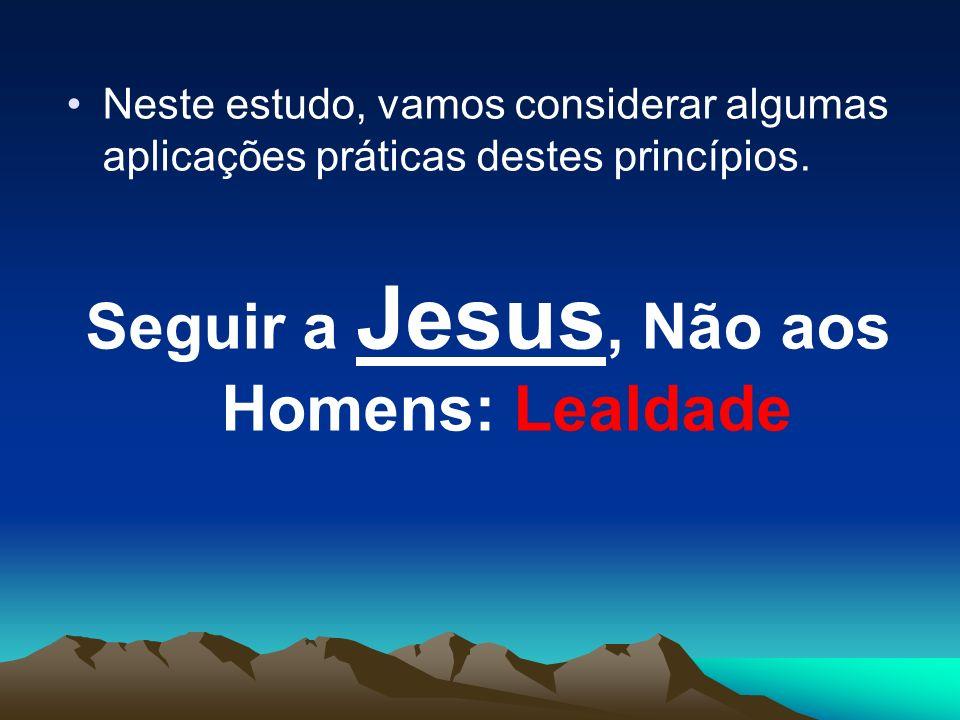 Seguir a Jesus, Não aos Homens: Lealdade