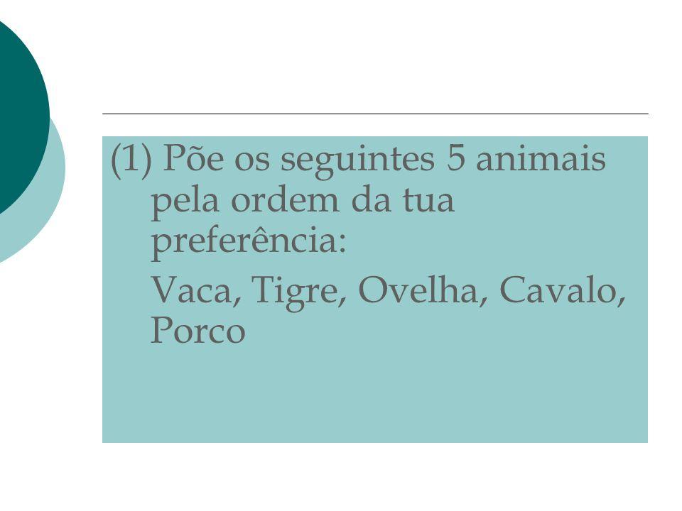 (1) Põe os seguintes 5 animais pela ordem da tua preferência: