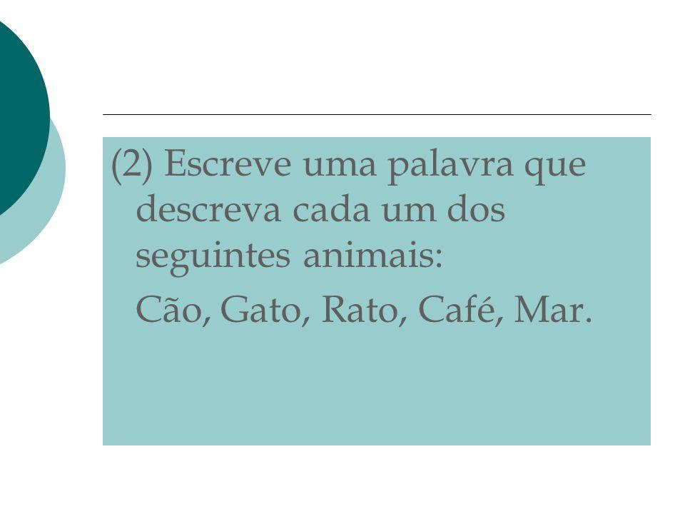 (2) Escreve uma palavra que descreva cada um dos seguintes animais: