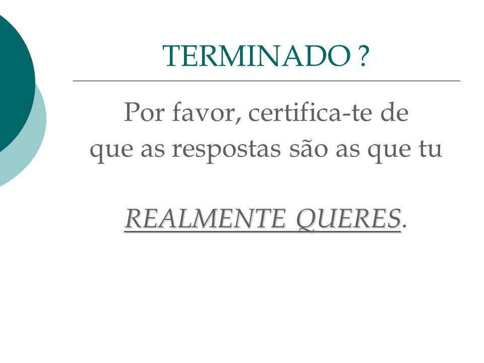 TERMINADO Por favor, certifica-te de que as respostas são as que tu
