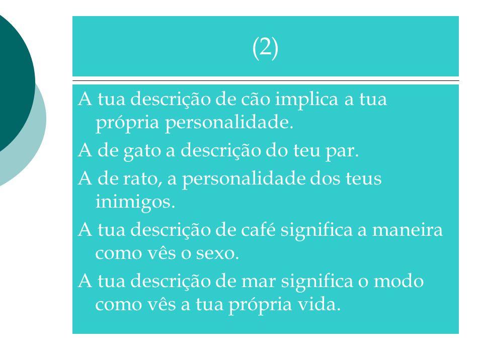 (2) A tua descrição de cão implica a tua própria personalidade.