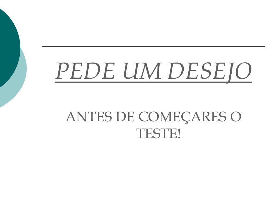 ANTES DE COMEÇARES O TESTE!