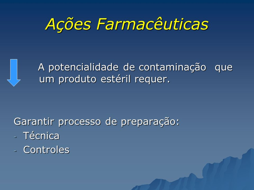 Ações Farmacêuticas A potencialidade de contaminação que um produto estéril requer. Garantir processo de preparação: