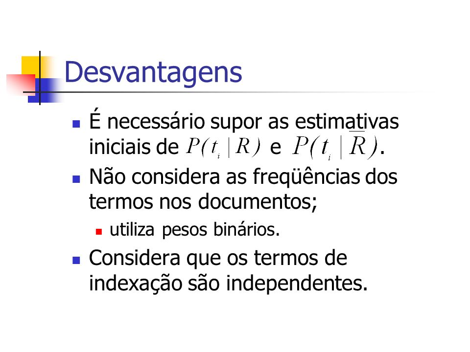 Desvantagens É necessário supor as estimativas iniciais de e .