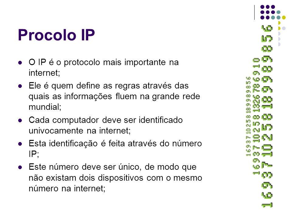 Procolo IP O IP é o protocolo mais importante na internet;