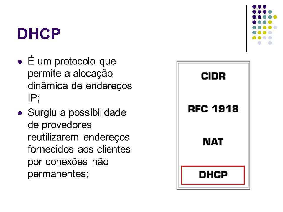 DHCP É um protocolo que permite a alocação dinâmica de endereços IP;