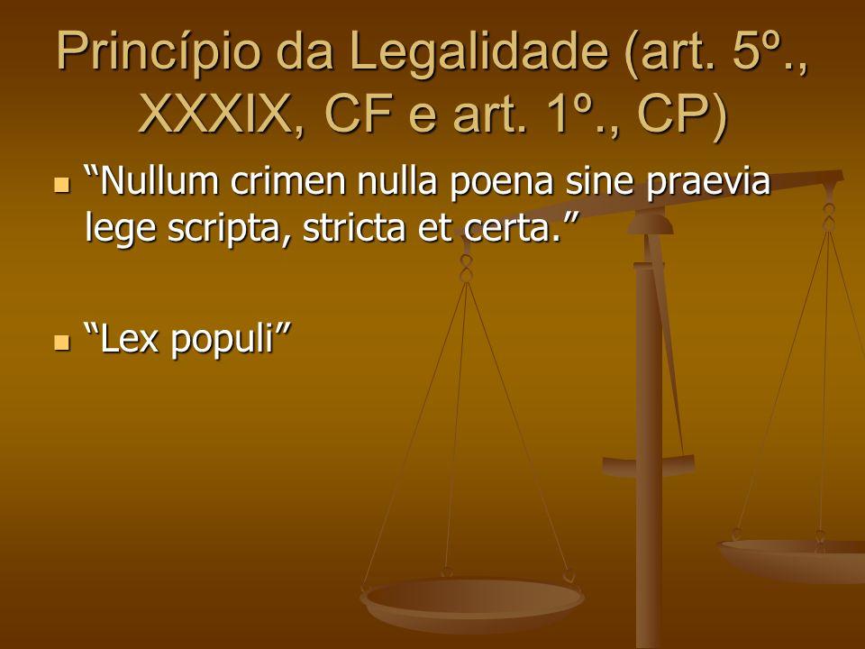 Princípio da Legalidade (art. 5º., XXXIX, CF e art. 1º., CP)