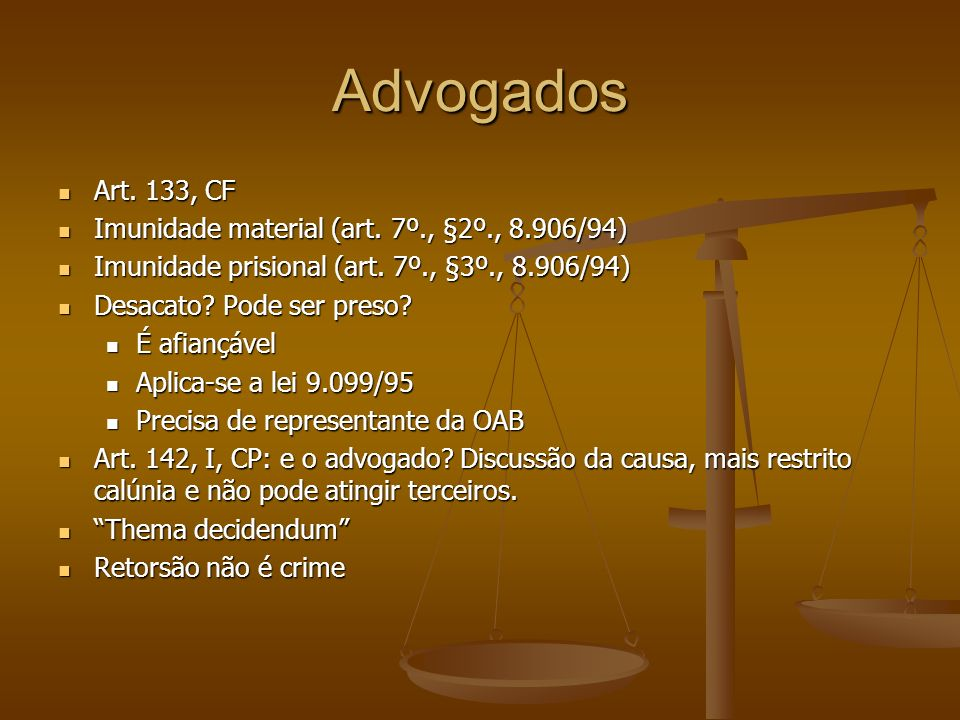 Advogados Art. 133, CF Imunidade material (art. 7º., §2º., 8.906/94)