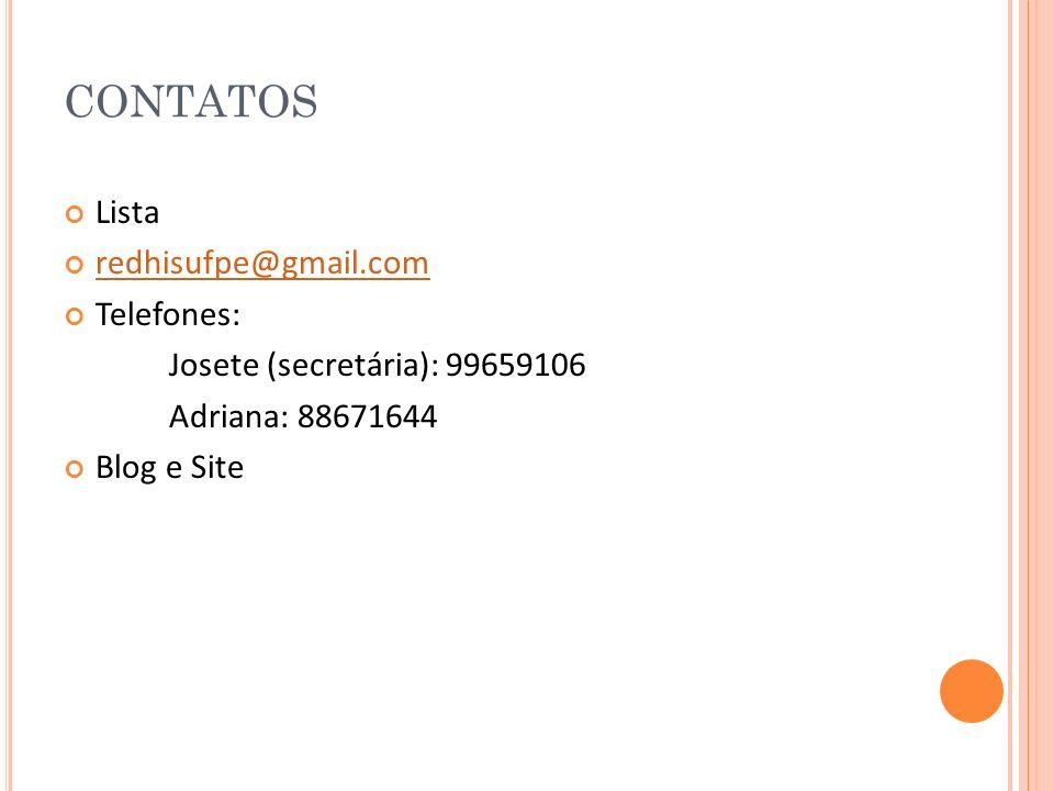 CONTATOS Lista redhisufpe@gmail.com Telefones: