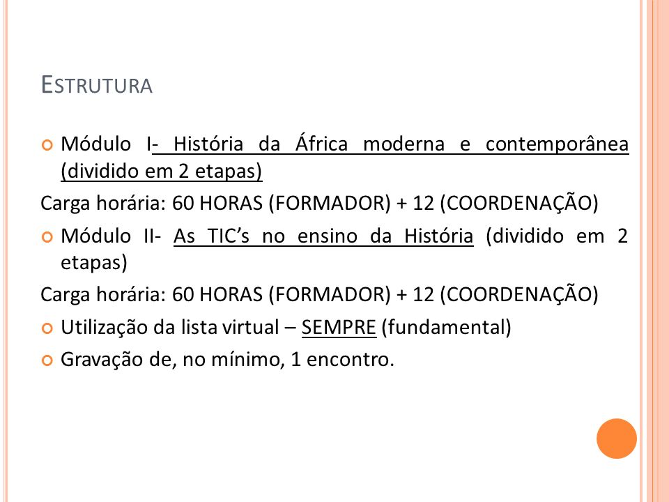 Estrutura Módulo I- História da África moderna e contemporânea (dividido em 2 etapas) Carga horária: 60 HORAS (FORMADOR) + 12 (COORDENAÇÃO)