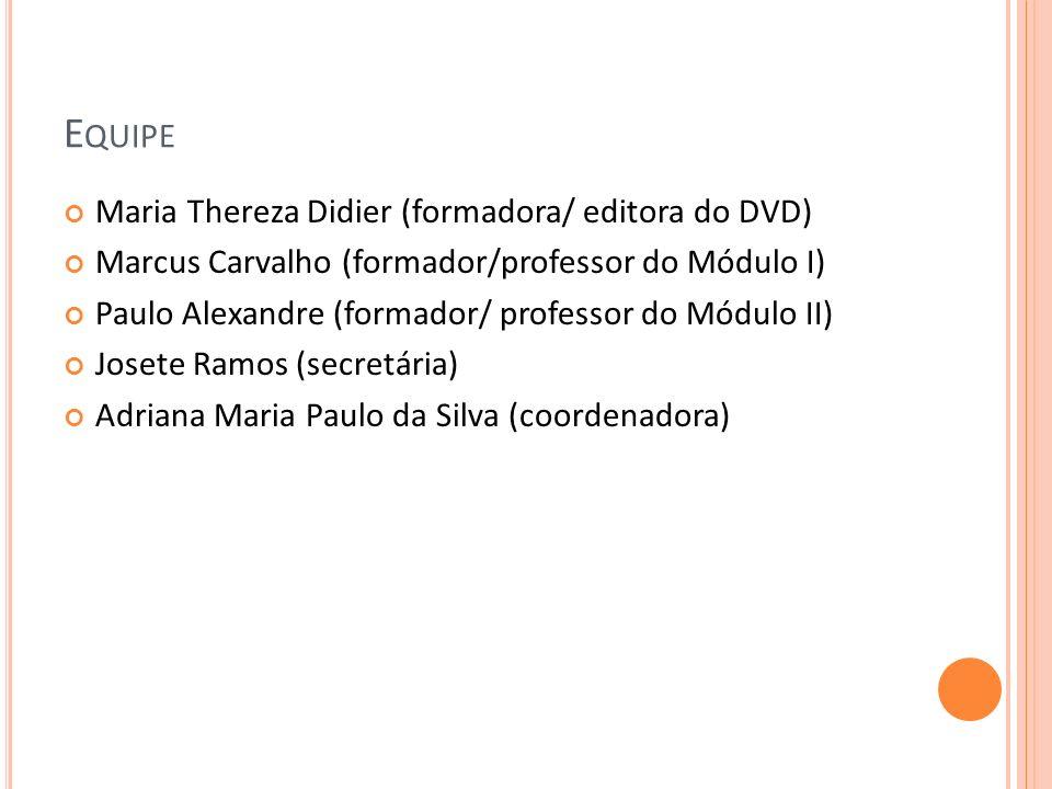 Equipe Maria Thereza Didier (formadora/ editora do DVD)