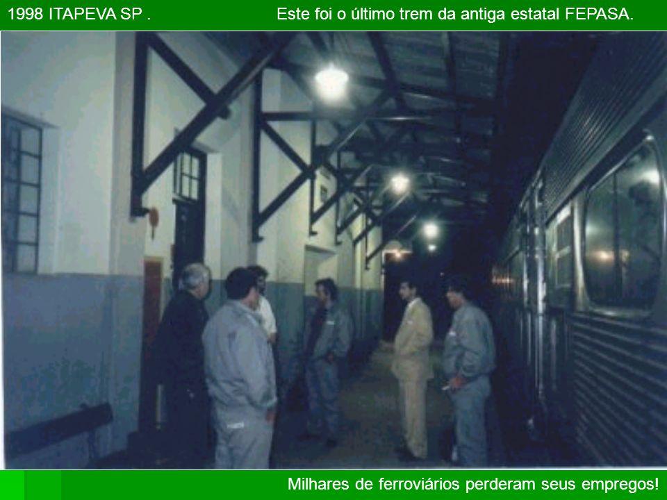 1998 ITAPEVA SP . Este foi o último trem da antiga estatal FEPASA.