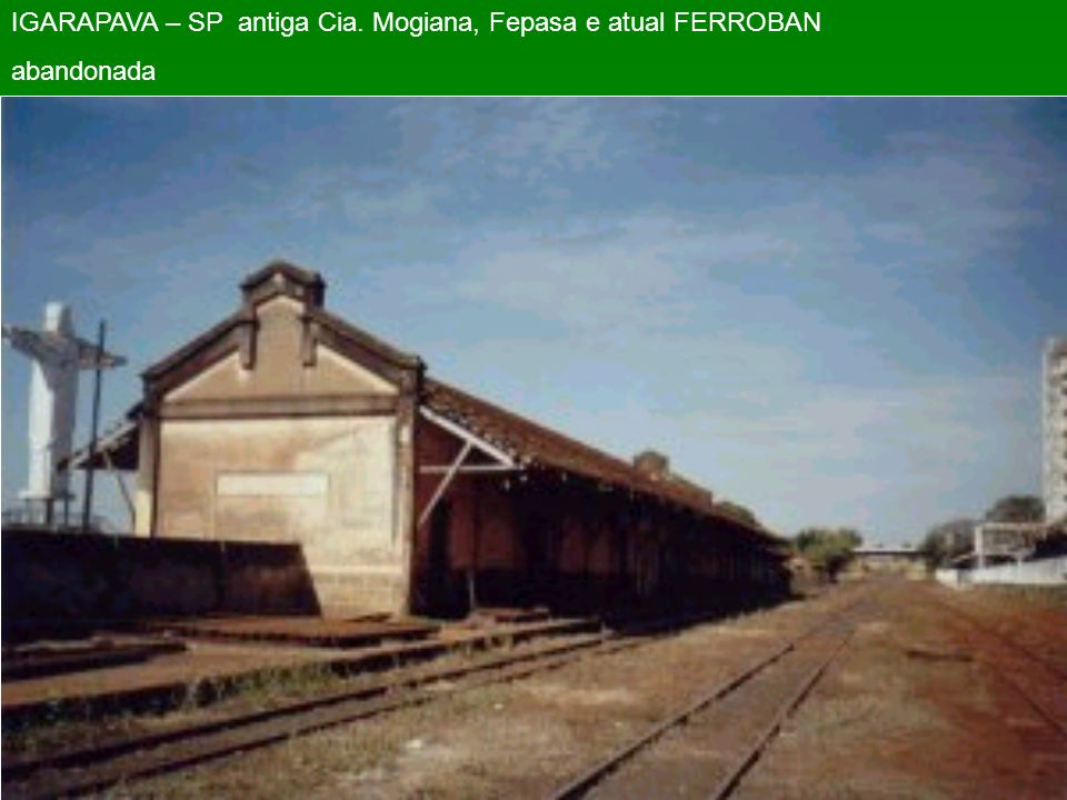 IGARAPAVA – SP antiga Cia. Mogiana, Fepasa e atual FERROBAN