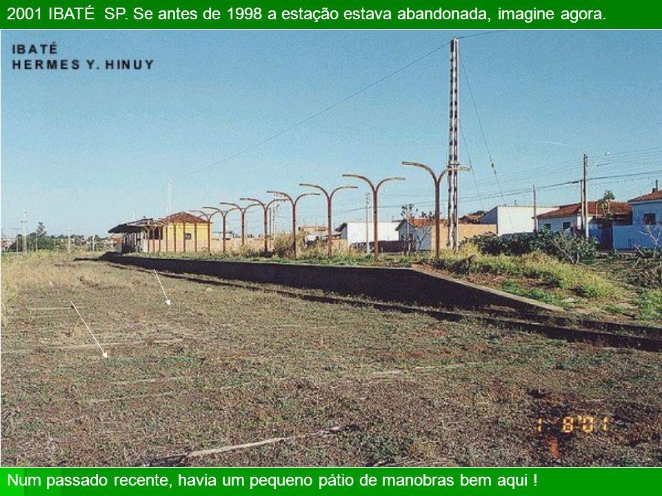 2001 IBATÉ SP. Se antes de 1998 a estação estava abandonada, imagine agora.