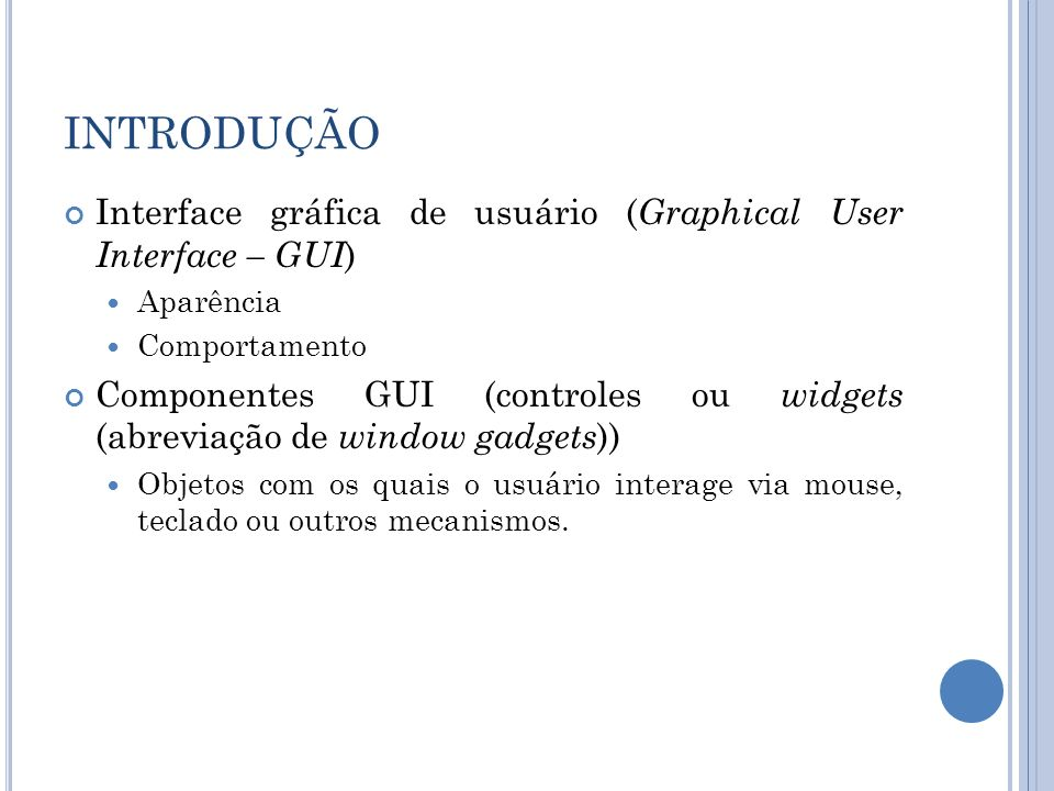INTRODUÇÃO Interface gráfica de usuário (Graphical User Interface – GUI) Aparência. Comportamento.