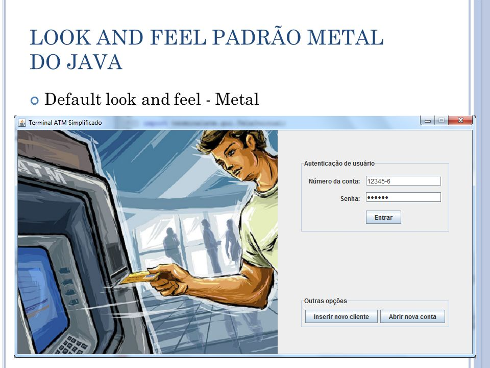 LOOK AND FEEL PADRÃO METAL DO JAVA
