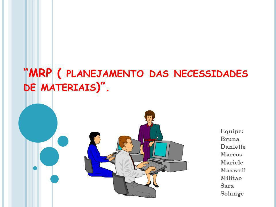 MRP ( planejamento das necessidades de materiais) .
