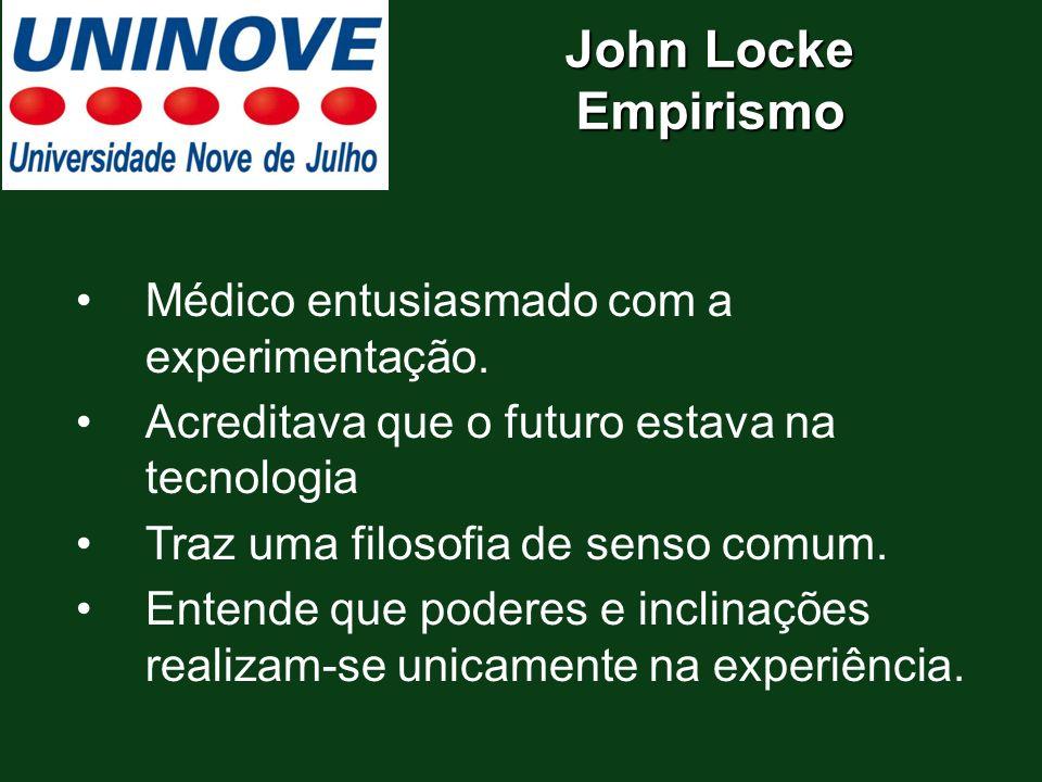 John Locke Empirismo Médico entusiasmado com a experimentação.