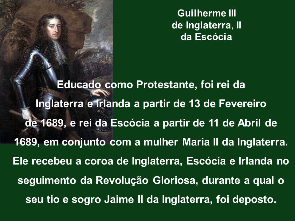 Educado como Protestante, foi rei da