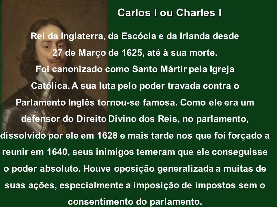 Carlos I ou Charles I Rei da Inglaterra, da Escócia e da Irlanda desde