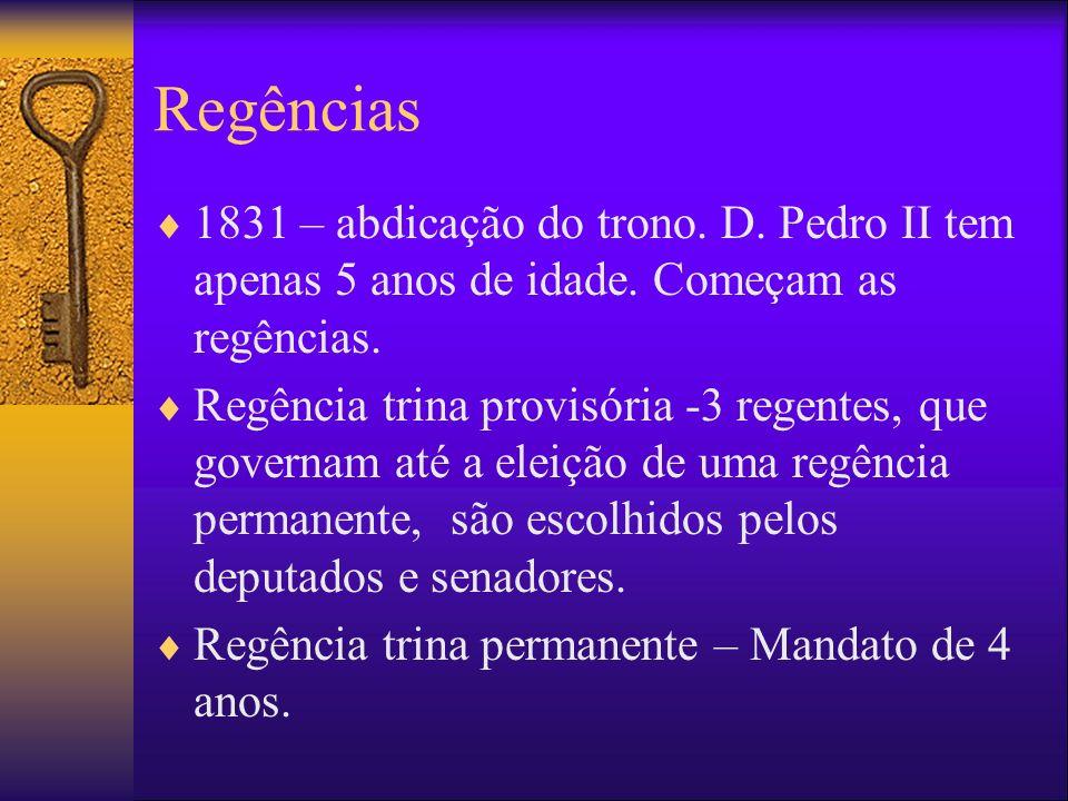 Regências 1831 – abdicação do trono. D. Pedro II tem apenas 5 anos de idade. Começam as regências.