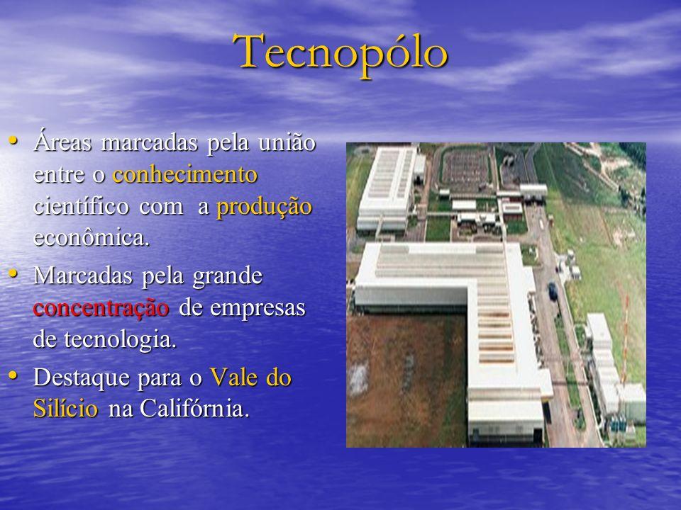 Tecnopólo Áreas marcadas pela união entre o conhecimento científico com a produção econômica.