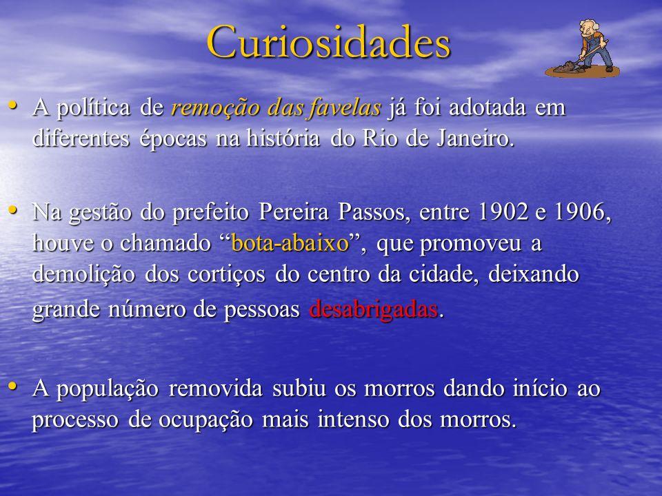 Curiosidades A política de remoção das favelas já foi adotada em diferentes épocas na história do Rio de Janeiro.
