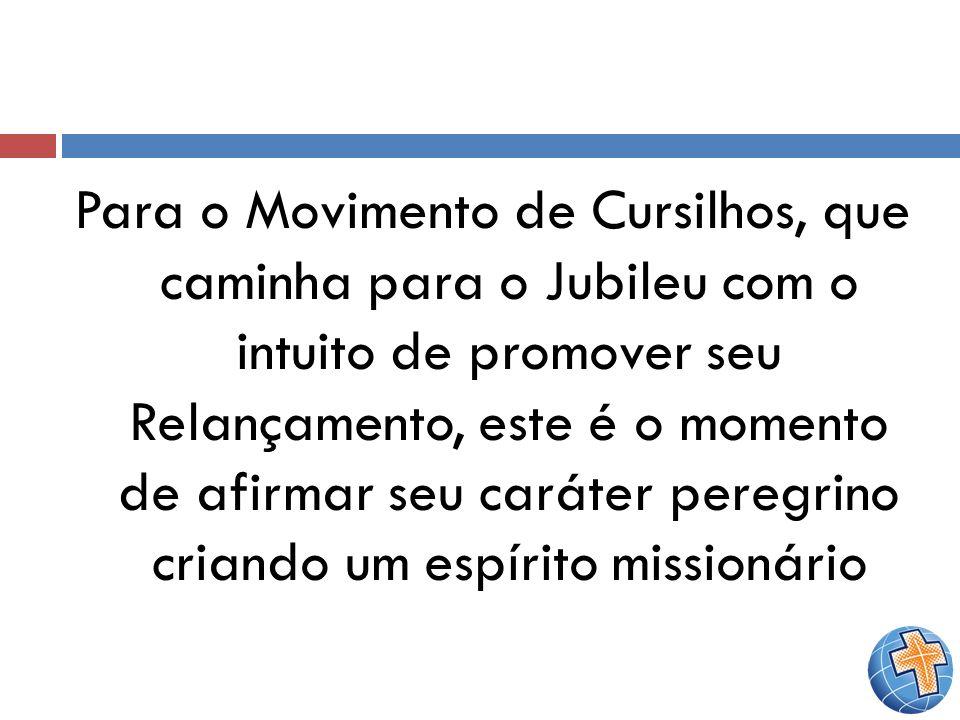 Para o Movimento de Cursilhos, que caminha para o Jubileu com o intuito de promover seu Relançamento, este é o momento de afirmar seu caráter peregrino criando um espírito missionário