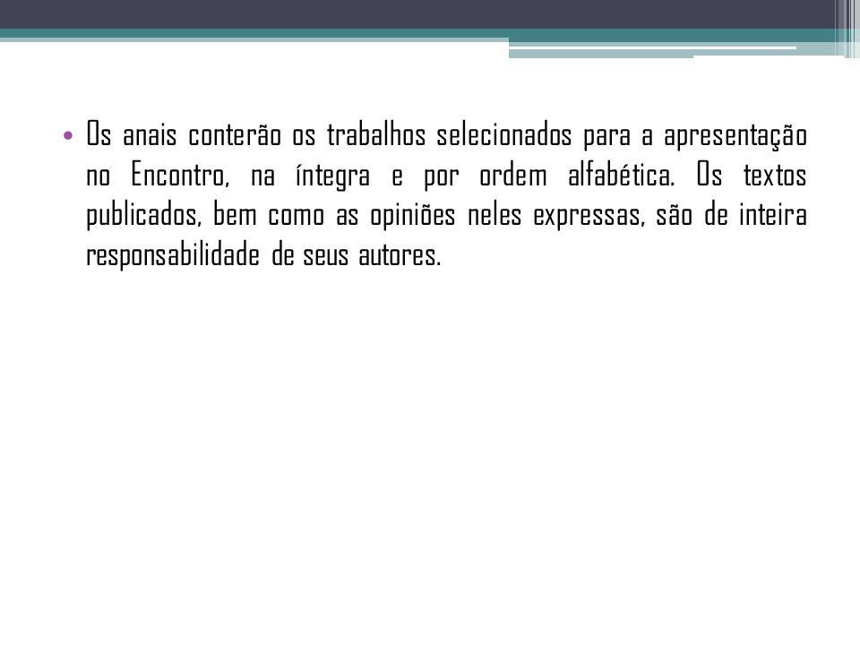 Os anais conterão os trabalhos selecionados para a apresentação no Encontro, na íntegra e por ordem alfabética.