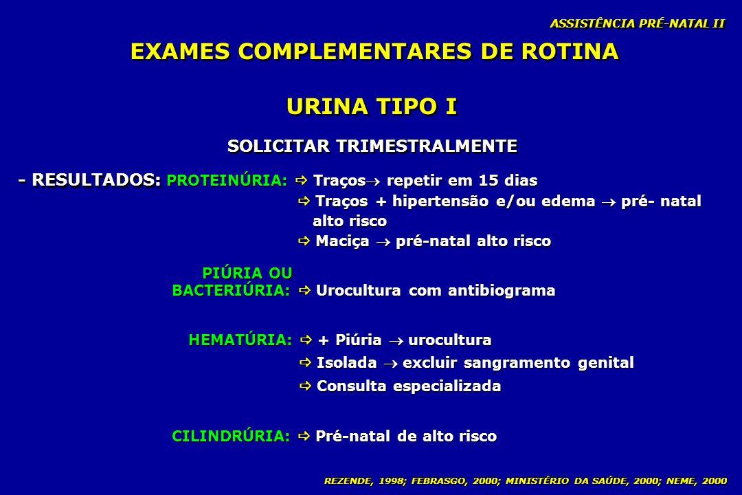 EXAMES COMPLEMENTARES DE ROTINA SOLICITAR TRIMESTRALMENTE