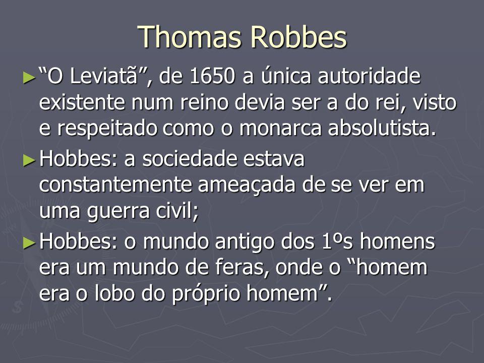 Thomas Robbes O Leviatã , de 1650 a única autoridade existente num reino devia ser a do rei, visto e respeitado como o monarca absolutista.