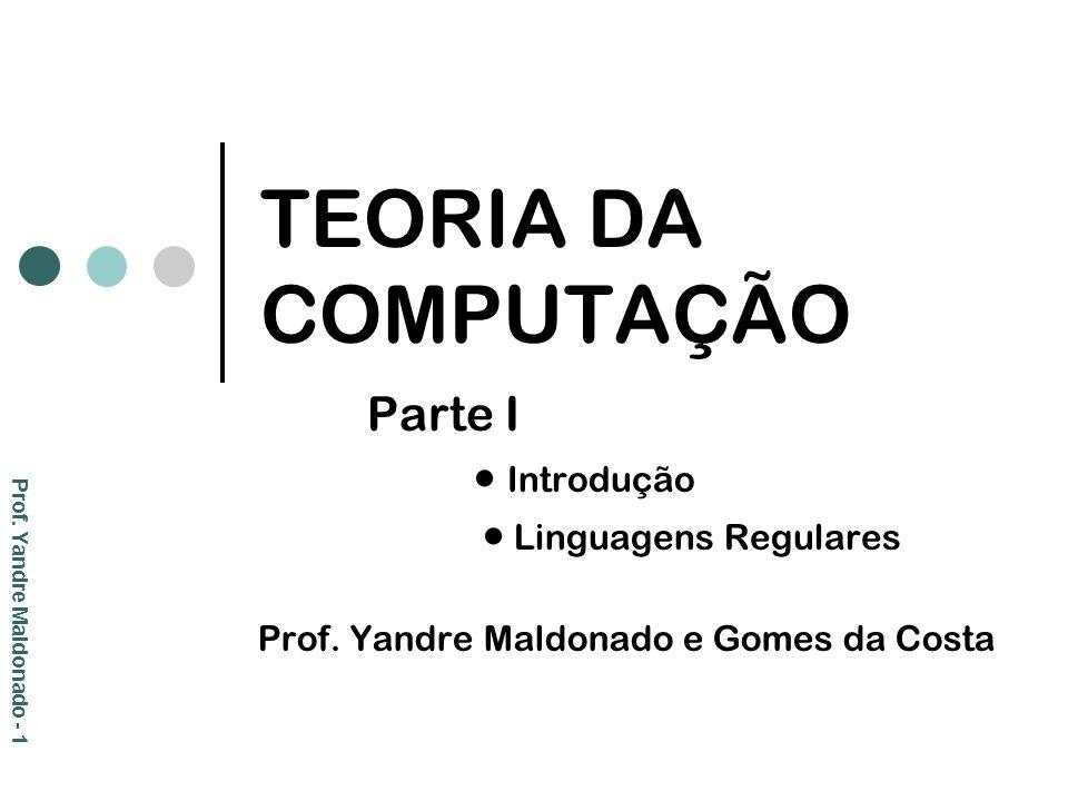 TEORIA DA COMPUTAÇÃO Parte I  Introdução  Linguagens Regulares