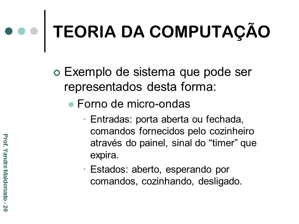 TEORIA DA COMPUTAÇÃOExemplo de sistema que pode ser representados desta forma: Forno de micro-ondas.