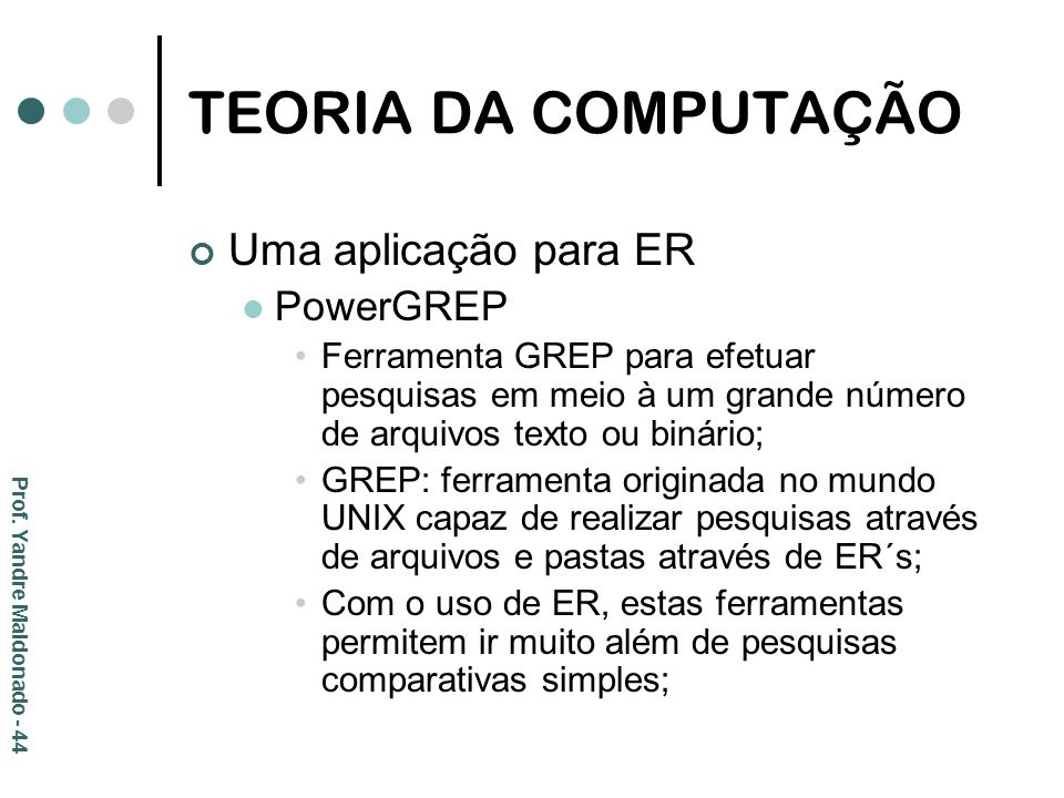 TEORIA DA COMPUTAÇÃO Uma aplicação para ER PowerGREP