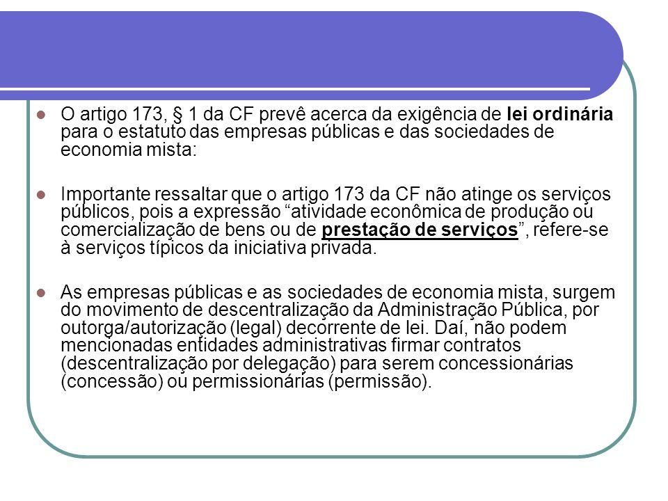 O artigo 173, § 1 da CF prevê acerca da exigência de lei ordinária para o estatuto das empresas públicas e das sociedades de economia mista: