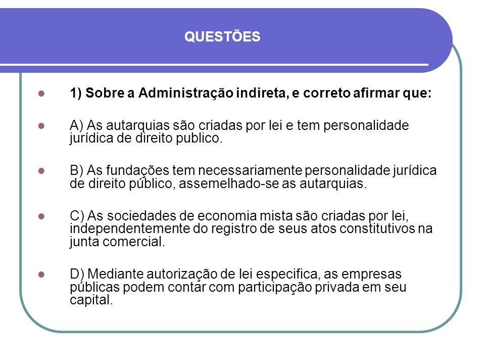 QUESTÕES 1) Sobre a Administração indireta, e correto afirmar que: