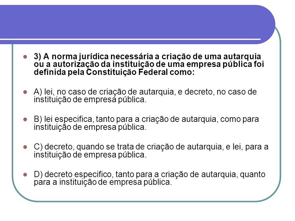 3) A norma jurídica necessária a criação de uma autarquia ou a autorização da instituição de uma empresa pública foi definida pela Constituição Federal como: