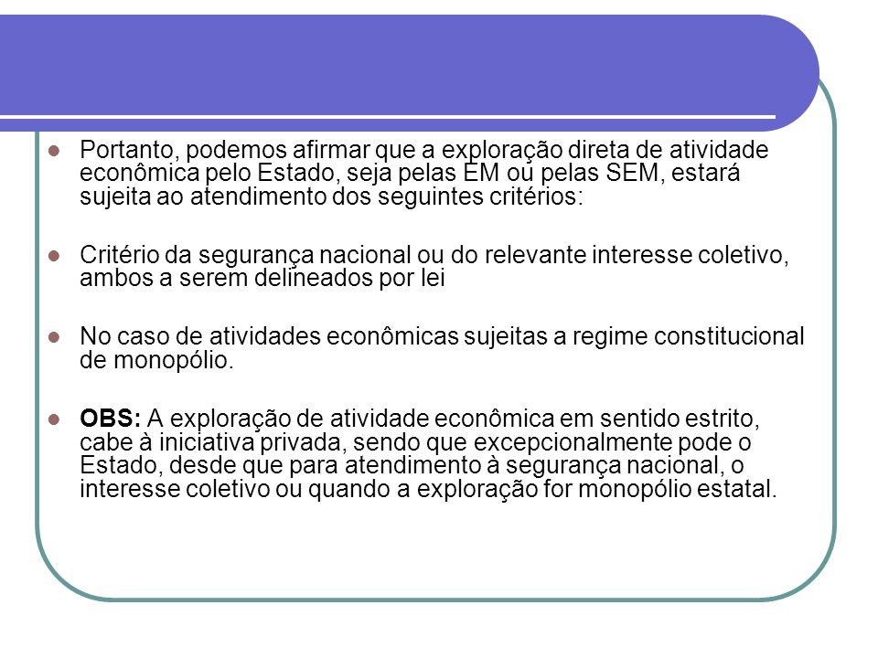 Portanto, podemos afirmar que a exploração direta de atividade econômica pelo Estado, seja pelas EM ou pelas SEM, estará sujeita ao atendimento dos seguintes critérios: