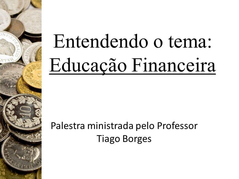 Entendendo o tema: Educação Financeira